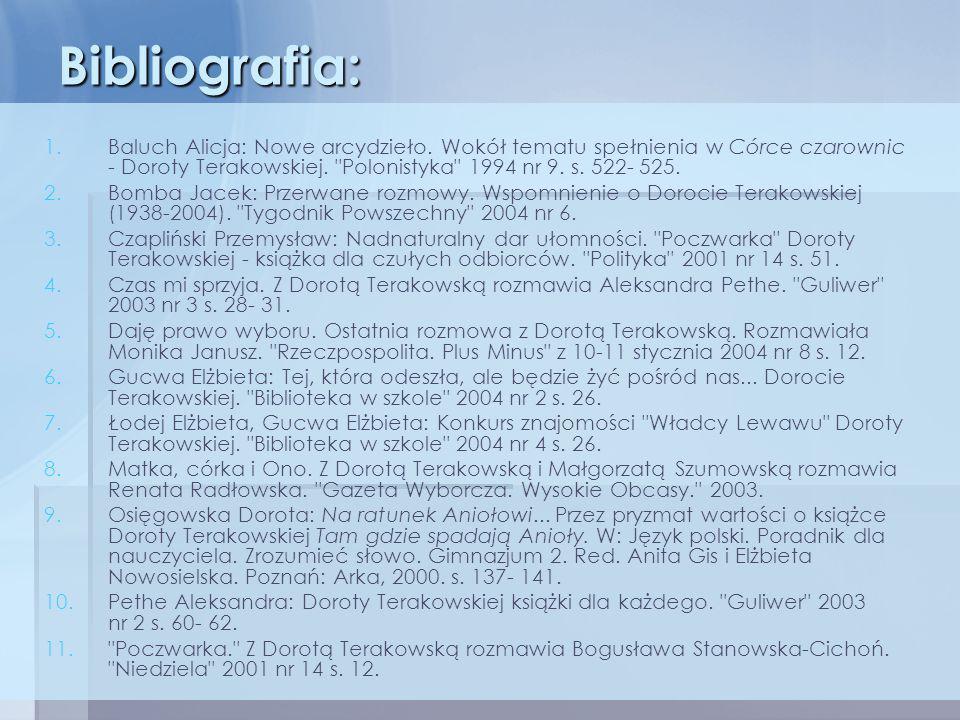 Bibliografia:Baluch Alicja: Nowe arcydzieło. Wokół tematu spełnienia w Córce czarownic - Doroty Terakowskiej. Polonistyka 1994 nr 9. s. 522- 525.