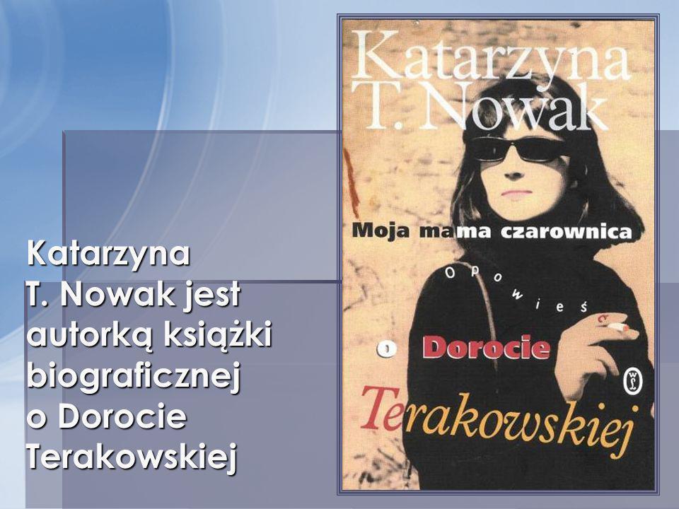 Katarzyna T. Nowak jest autorką książki biograficznej o Dorocie Terakowskiej