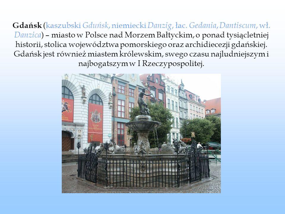 Gdańsk (kaszubski Gduńsk, niemiecki Danzig, łac. Gedania, Dantiscum, wł.