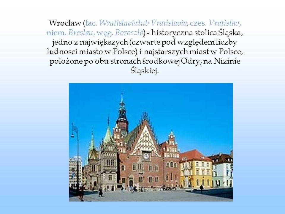 Wrocław (łac. Wratislavia lub Vratislavia, czes. Vratislav, niem