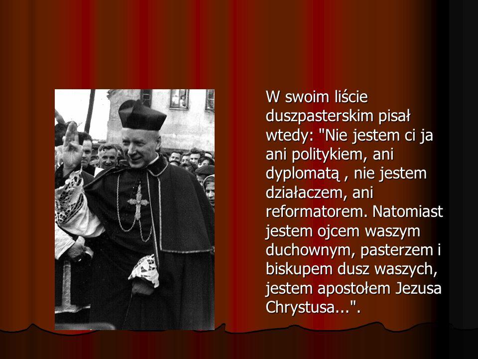 W swoim liście duszpasterskim pisał wtedy: Nie jestem ci ja ani politykiem, ani dyplomatą , nie jestem działaczem, ani reformatorem.