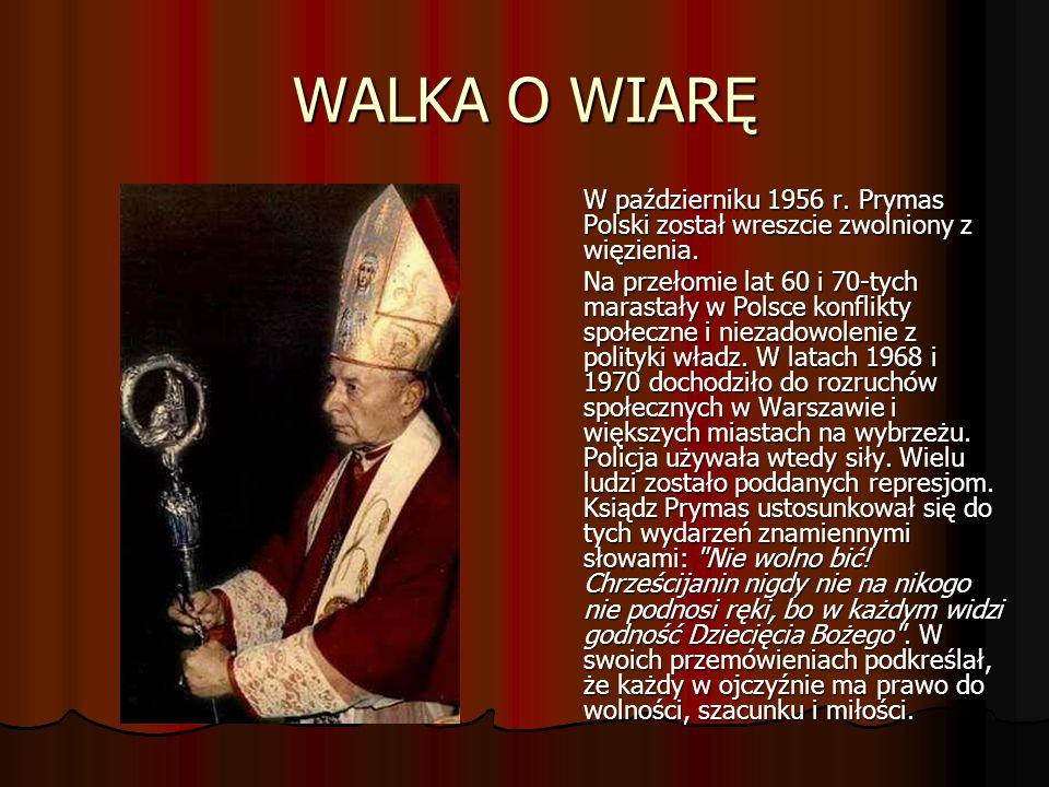 WALKA O WIARĘ W październiku 1956 r. Prymas Polski został wreszcie zwolniony z więzienia.