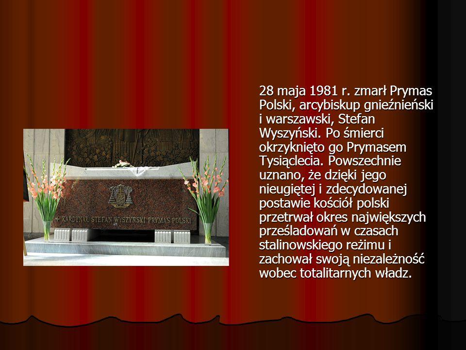 28 maja 1981 r. zmarł Prymas Polski, arcybiskup gnieźnieński i warszawski, Stefan Wyszyński.