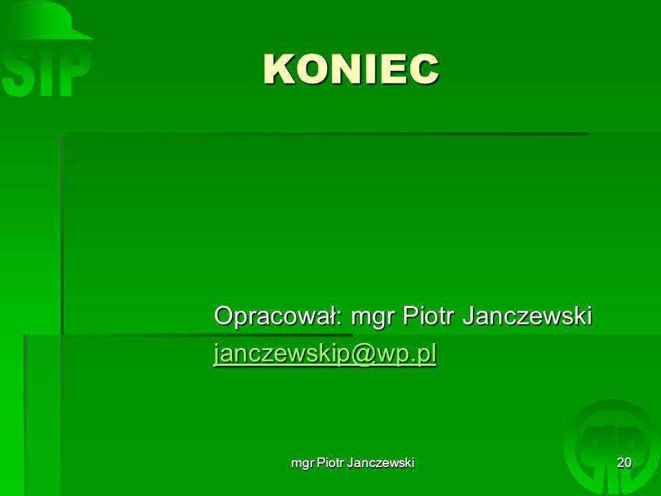 KONIEC Opracował: mgr Piotr Janczewski janczewskip@wp.pl