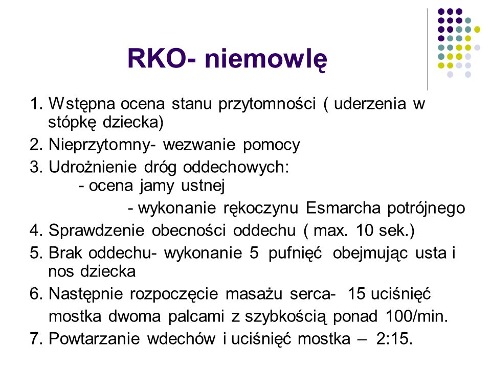 RKO- niemowlę 1. Wstępna ocena stanu przytomności ( uderzenia w stópkę dziecka) 2. Nieprzytomny- wezwanie pomocy.