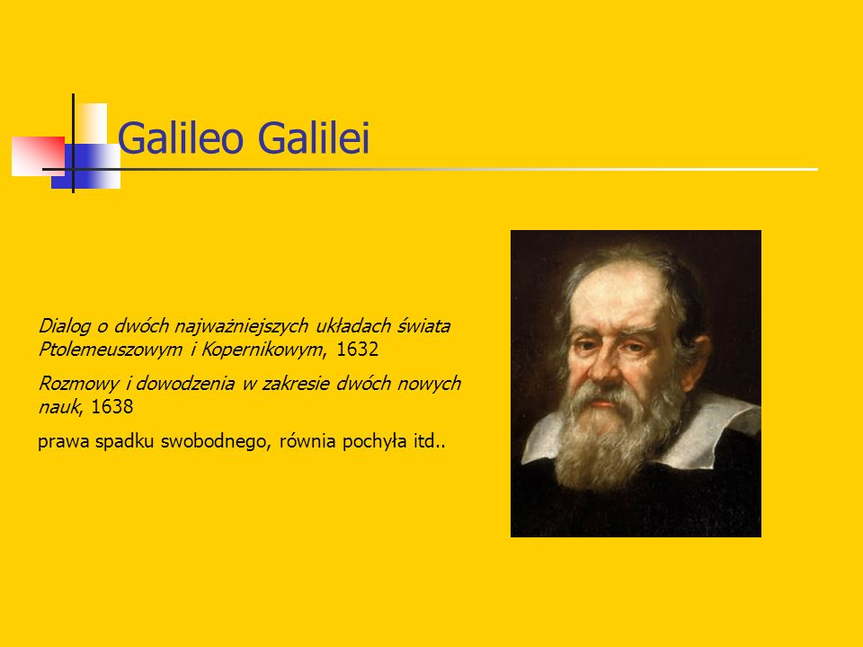 Galileo Galilei Dialog o dwóch najważniejszych układach świata Ptolemeuszowym i Kopernikowym, 1632.