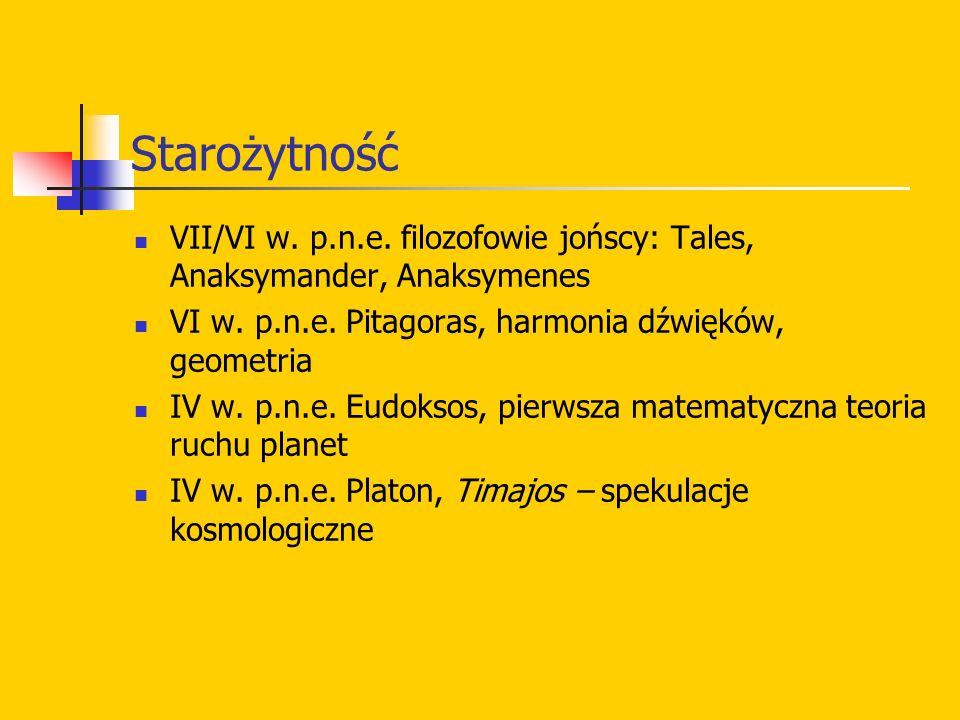 Starożytność VII/VI w. p.n.e. filozofowie jońscy: Tales, Anaksymander, Anaksymenes. VI w. p.n.e. Pitagoras, harmonia dźwięków, geometria.