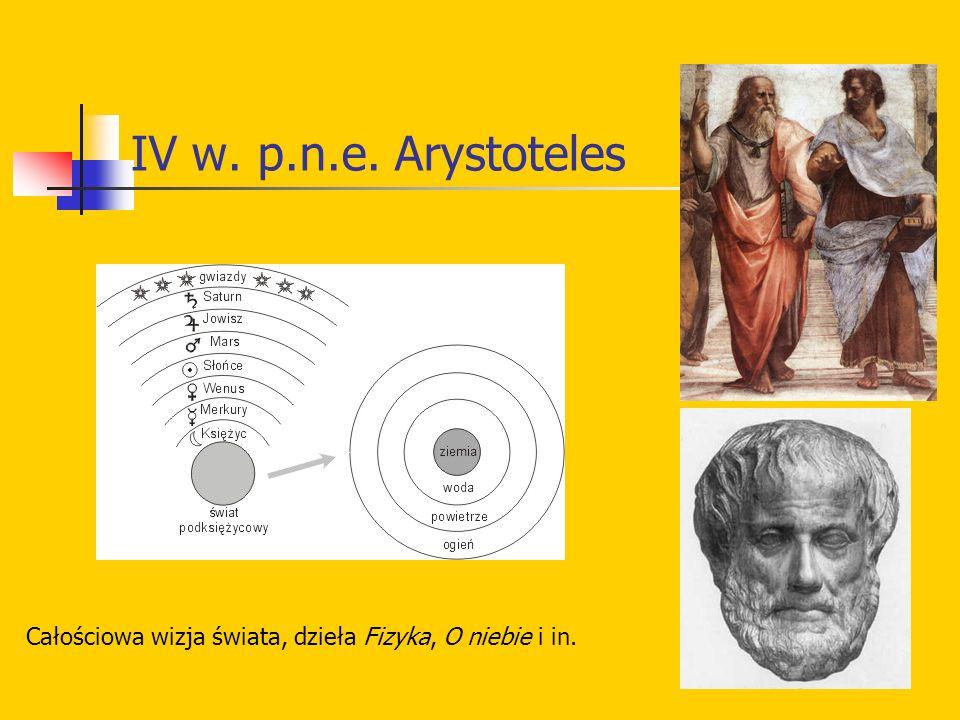 IV w. p.n.e. Arystoteles Całościowa wizja świata, dzieła Fizyka, O niebie i in.