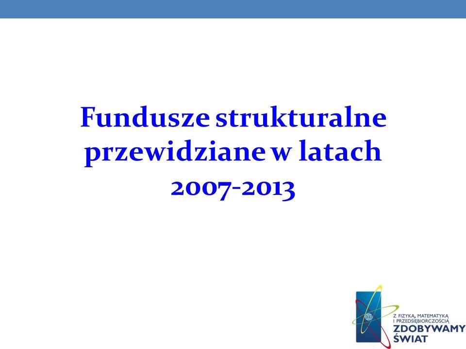 Fundusze strukturalne przewidziane w latach 2007-2013