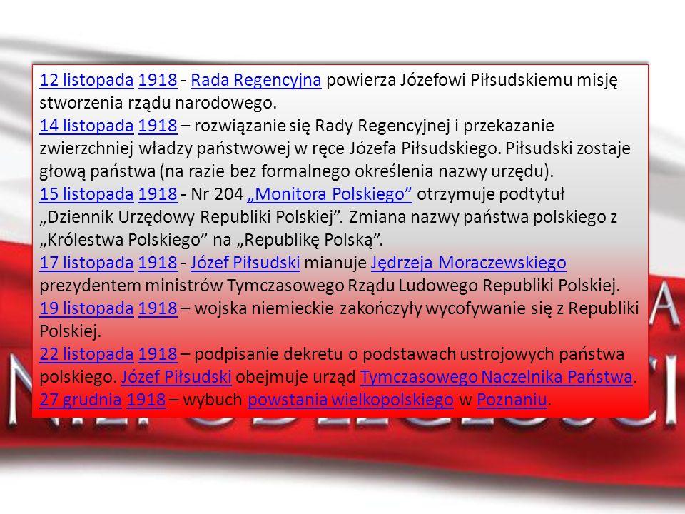 12 listopada 1918 - Rada Regencyjna powierza Józefowi Piłsudskiemu misję stworzenia rządu narodowego.