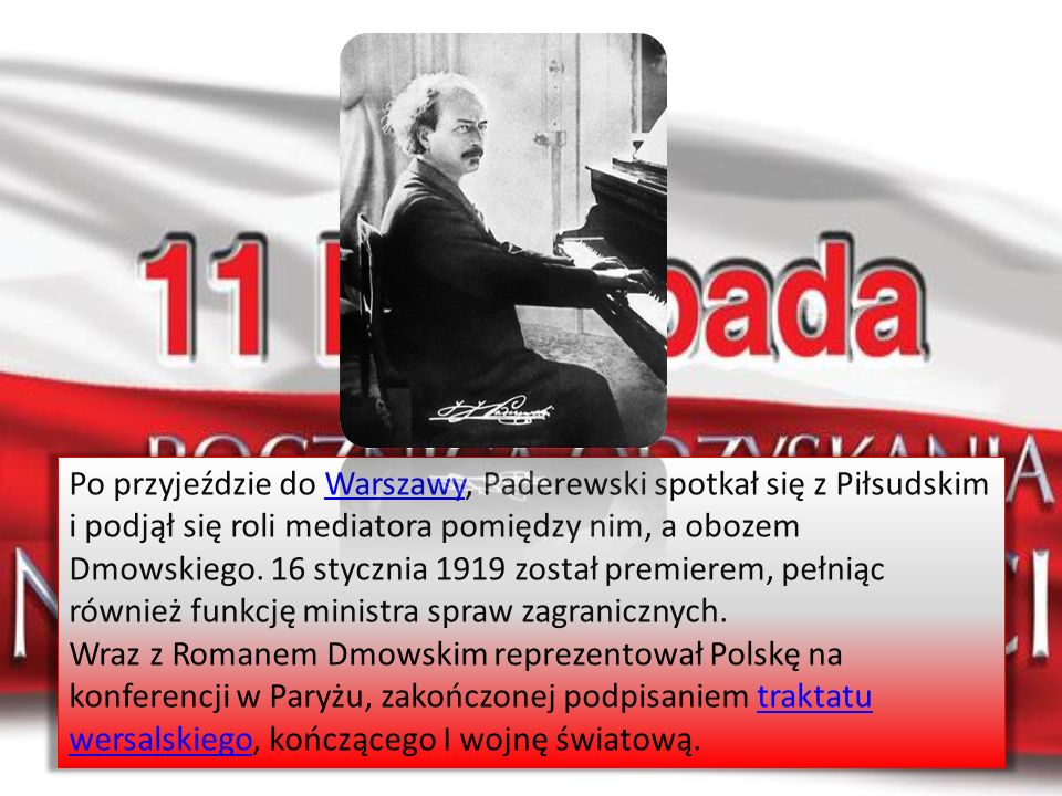 Po przyjeździe do Warszawy, Paderewski spotkał się z Piłsudskim i podjął się roli mediatora pomiędzy nim, a obozem Dmowskiego. 16 stycznia 1919 został premierem, pełniąc również funkcję ministra spraw zagranicznych.