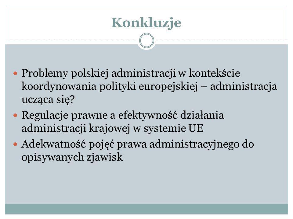 Konkluzje Problemy polskiej administracji w kontekście koordynowania polityki europejskiej – administracja ucząca się
