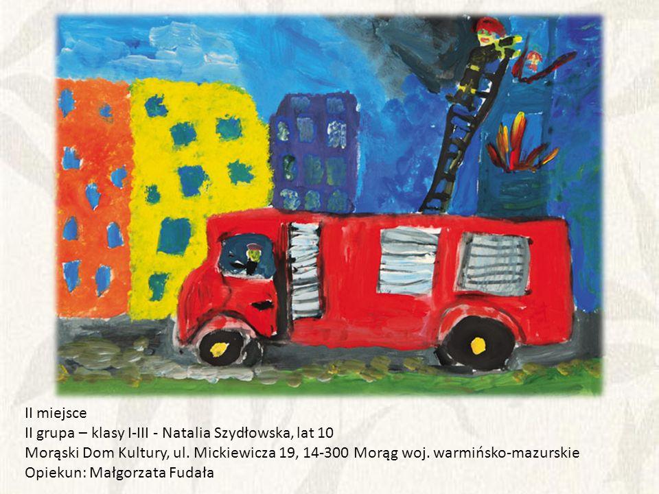 II miejsce II grupa – klasy I-III - Natalia Szydłowska, lat 10. Morąski Dom Kultury, ul. Mickiewicza 19, 14-300 Morąg woj. warmińsko-mazurskie.