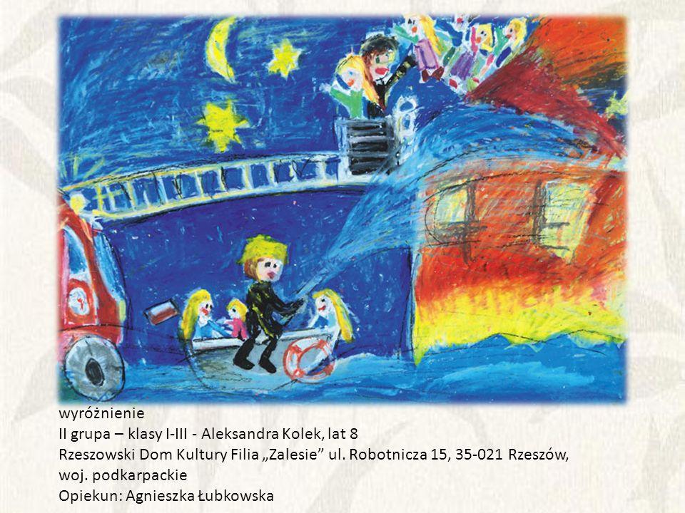 """wyróżnienie II grupa – klasy I-III - Aleksandra Kolek, lat 8. Rzeszowski Dom Kultury Filia """"Zalesie ul. Robotnicza 15, 35-021 Rzeszów,"""