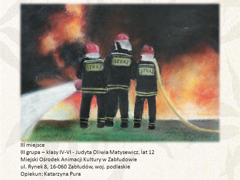 III miejsce III grupa – klasy IV-VI - Judyta Oliwia Matysewicz, lat 12. Miejski Ośrodek Animacji Kultury w Zabłudowie.