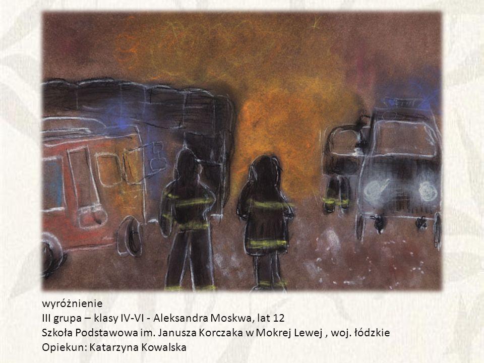 wyróżnienie III grupa – klasy IV-VI - Aleksandra Moskwa, lat 12. Szkoła Podstawowa im. Janusza Korczaka w Mokrej Lewej , woj. łódzkie.