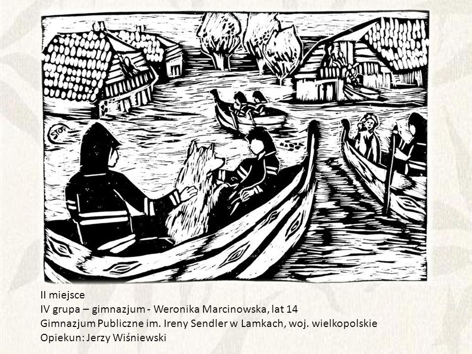 II miejsce IV grupa – gimnazjum - Weronika Marcinowska, lat 14. Gimnazjum Publiczne im. Ireny Sendler w Lamkach, woj. wielkopolskie.