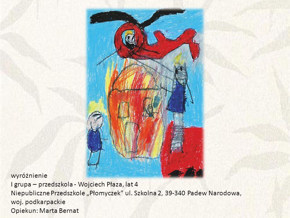 """wyróżnienie I grupa – przedszkola - Wojciech Płaza, lat 4. Niepubliczne Przedszkole """"Płomyczek ul. Szkolna 2, 39-340 Padew Narodowa,"""