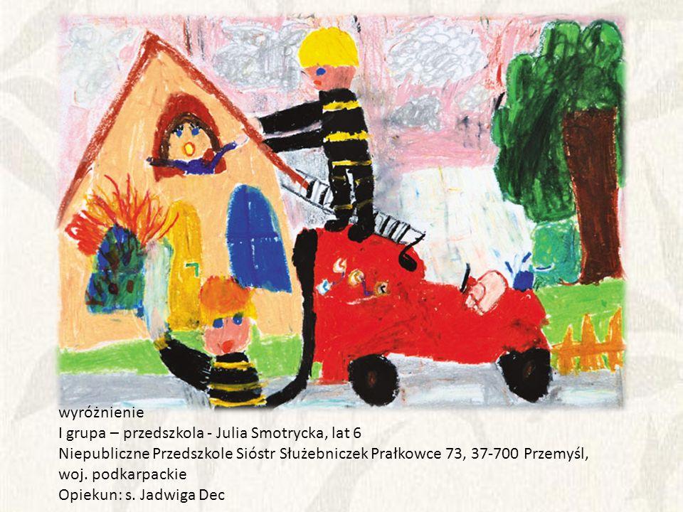 wyróżnienie I grupa – przedszkola - Julia Smotrycka, lat 6. Niepubliczne Przedszkole Sióstr Służebniczek Prałkowce 73, 37-700 Przemyśl,