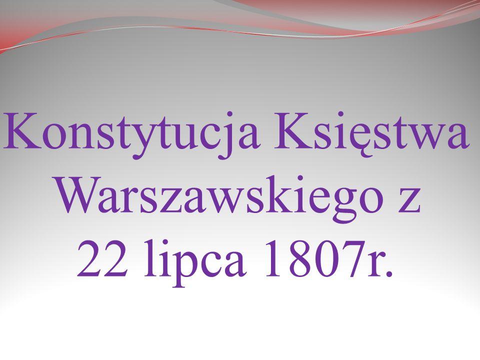 Konstytucja Księstwa Warszawskiego z 22 lipca 1807r.