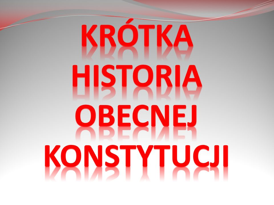 Krótka historia obecnej konstytucji