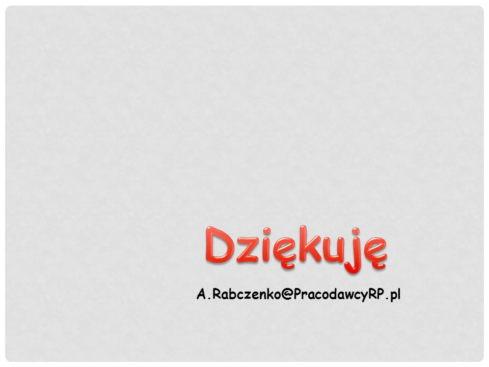 Dziękuję A.Rabczenko@PracodawcyRP.pl