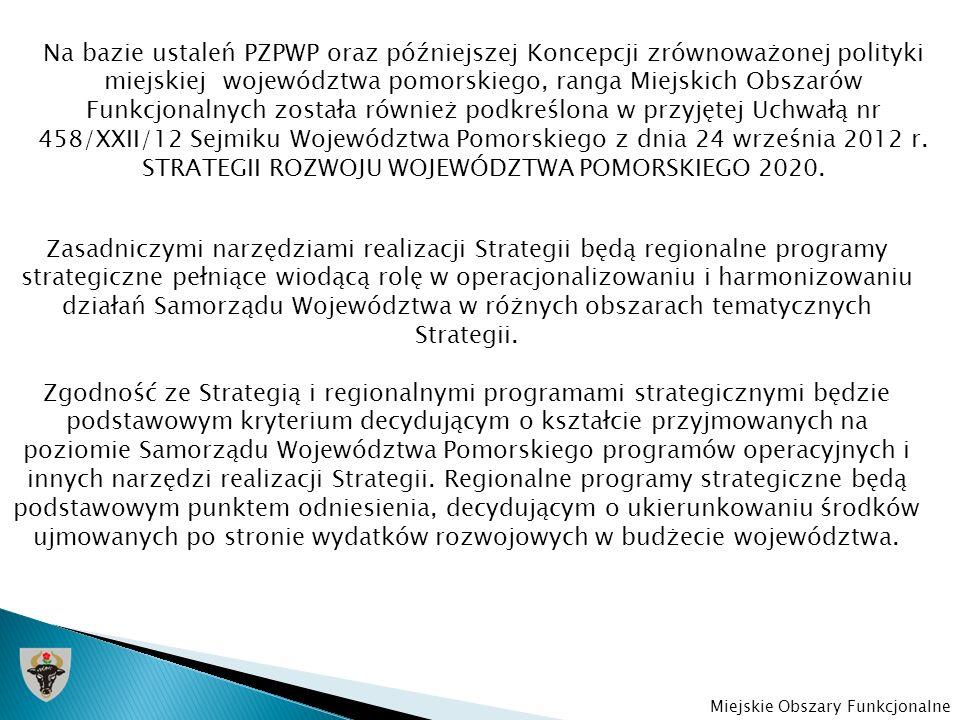 Na bazie ustaleń PZPWP oraz późniejszej Koncepcji zrównoważonej polityki miejskiej województwa pomorskiego, ranga Miejskich Obszarów Funkcjonalnych została również podkreślona w przyjętej Uchwałą nr 458/XXII/12 Sejmiku Województwa Pomorskiego z dnia 24 września 2012 r. STRATEGII ROZWOJU WOJEWÓDZTWA POMORSKIEGO 2020.