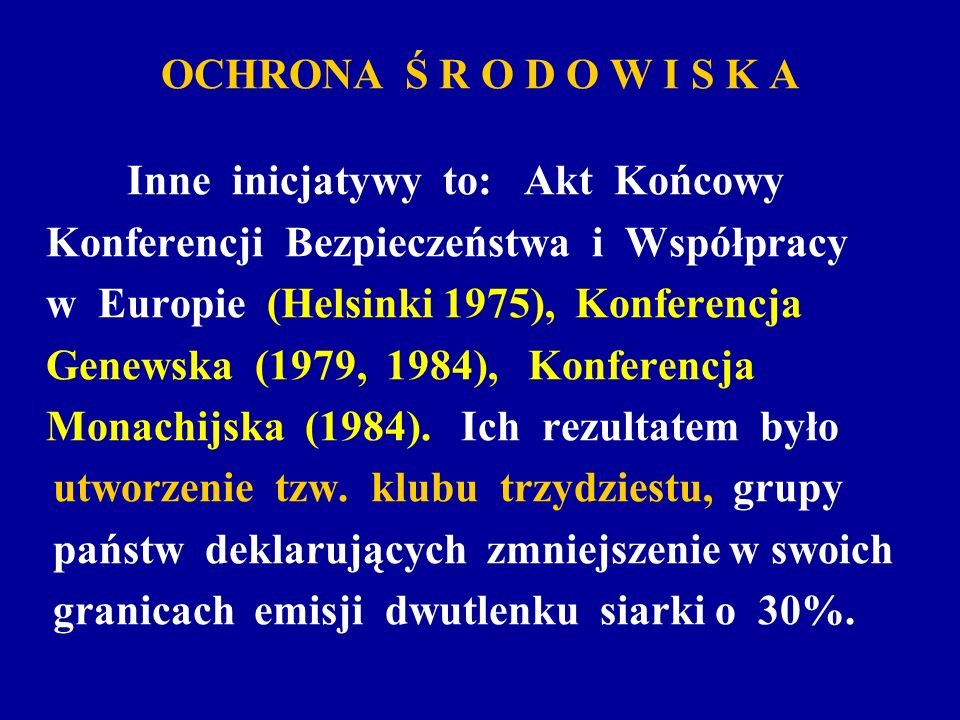 OCHRONA Ś R O D O W I S K A Inne inicjatywy to: Akt Końcowy. Konferencji Bezpieczeństwa i Współpracy.