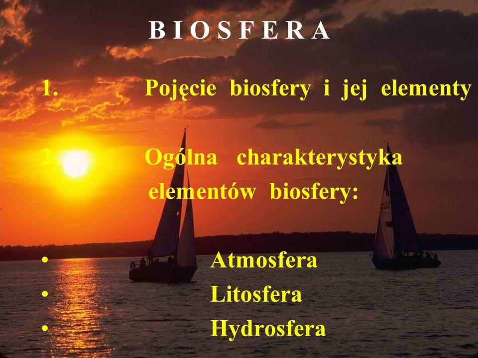 B I O S F E R A Pojęcie biosfery i jej elementy Ogólna charakterystyka