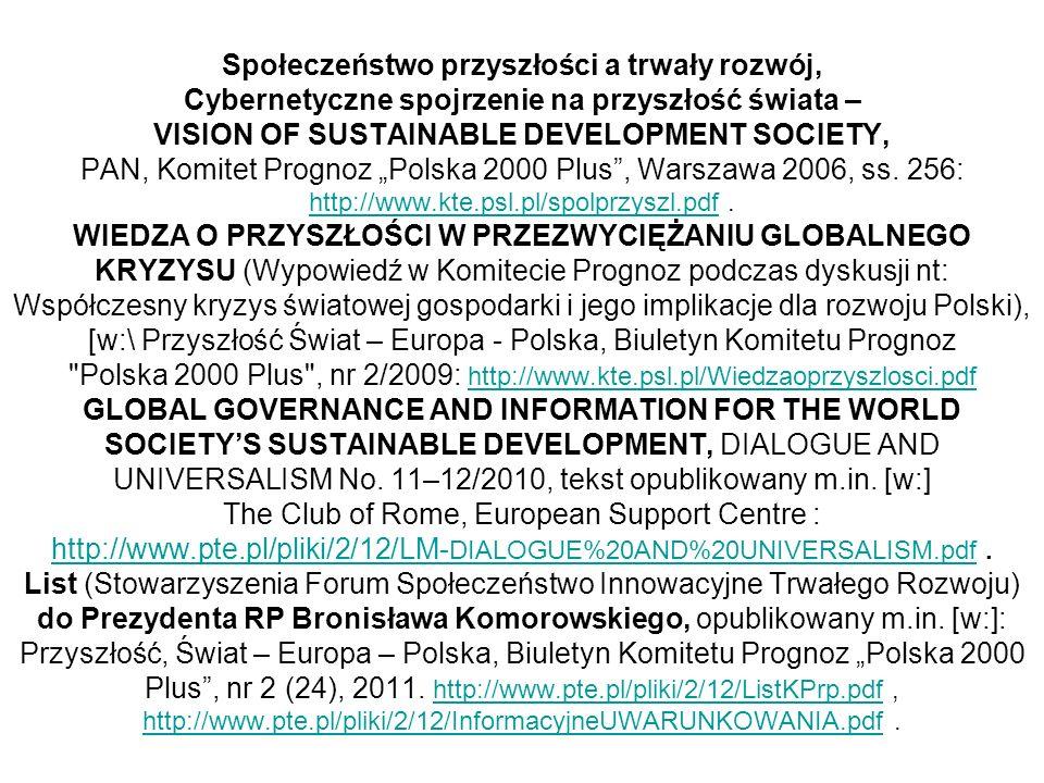"""Społeczeństwo przyszłości a trwały rozwój, Cybernetyczne spojrzenie na przyszłość świata – VISION OF SUSTAINABLE DEVELOPMENT SOCIETY, PAN, Komitet Prognoz """"Polska 2000 Plus , Warszawa 2006, ss."""