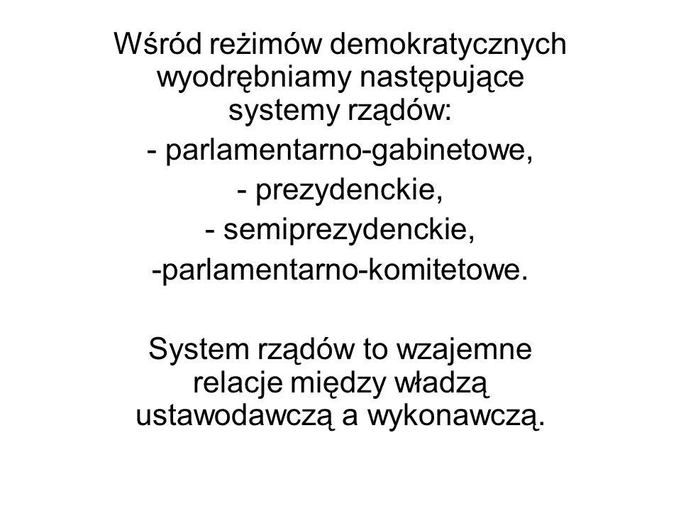 Wśród reżimów demokratycznych wyodrębniamy następujące systemy rządów: