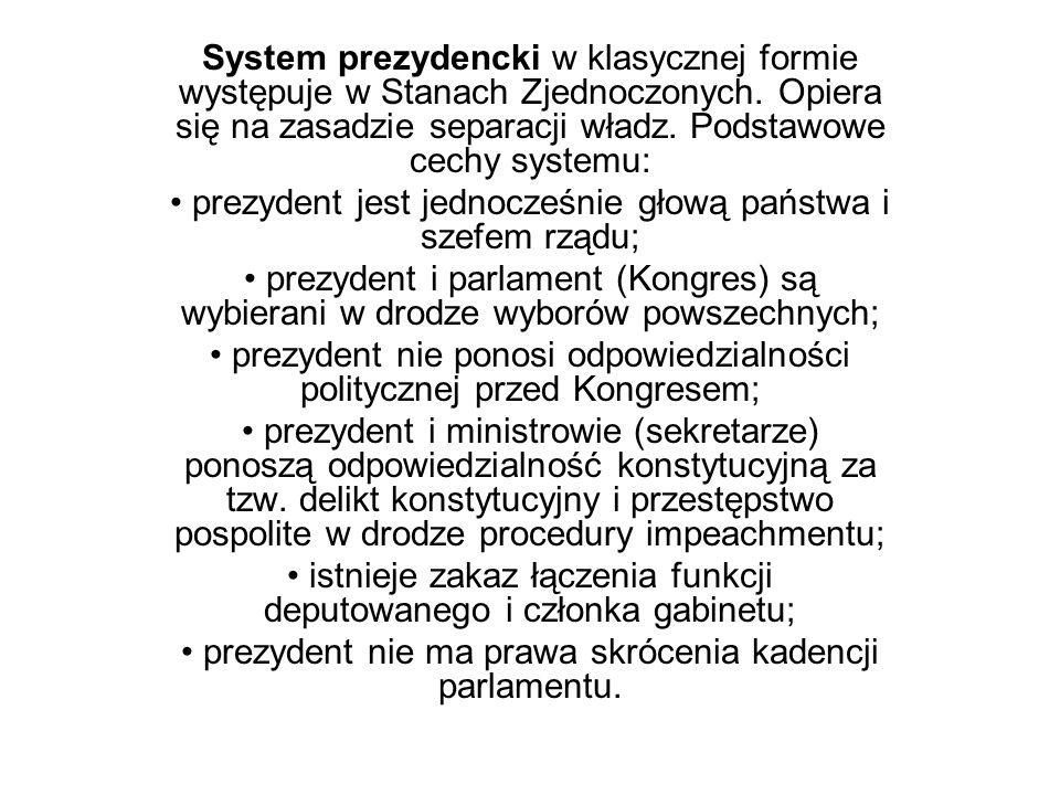 • prezydent jest jednocześnie głową państwa i szefem rządu;