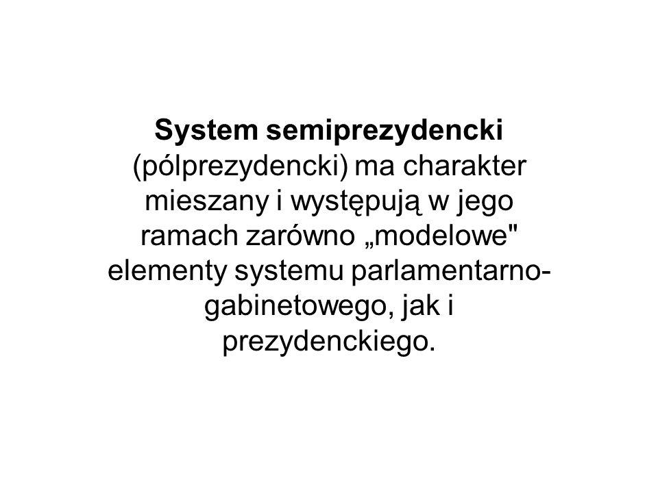 """System semiprezydencki (pólprezydencki) ma charakter mieszany i występują w jego ramach zarówno """"modelowe elementy systemu parlamentarno-gabinetowego, jak i prezydenckiego."""