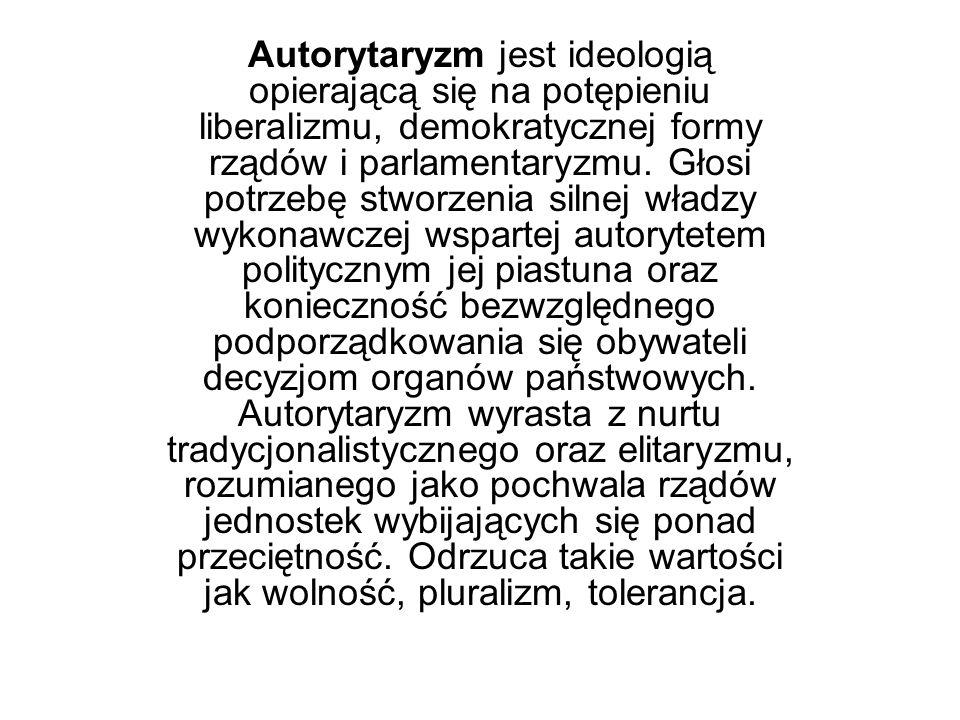 Autorytaryzm jest ideologią opierającą się na potępieniu liberalizmu, demokratycznej formy rządów i parlamentaryzmu.
