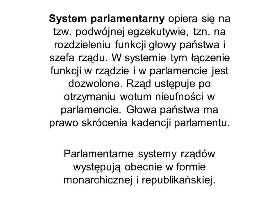 System parlamentarny opiera się na tzw. podwójnej egzekutywie, tzn