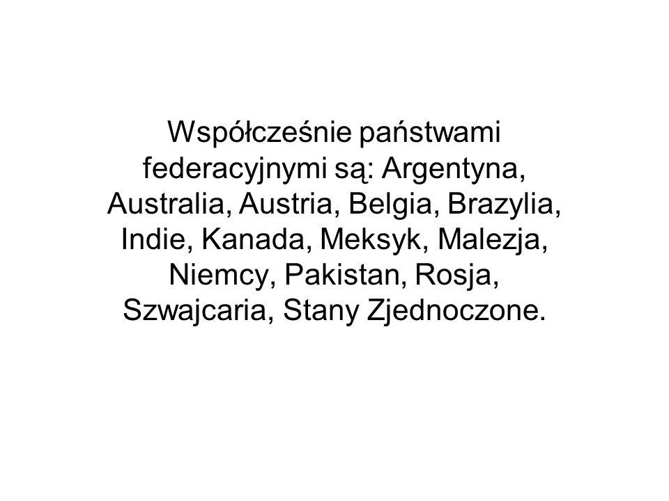 Współcześnie państwami federacyjnymi są: Argentyna, Australia, Austria, Belgia, Brazylia, Indie, Kanada, Meksyk, Malezja, Niemcy, Pakistan, Rosja, Szwajcaria, Stany Zjednoczone.