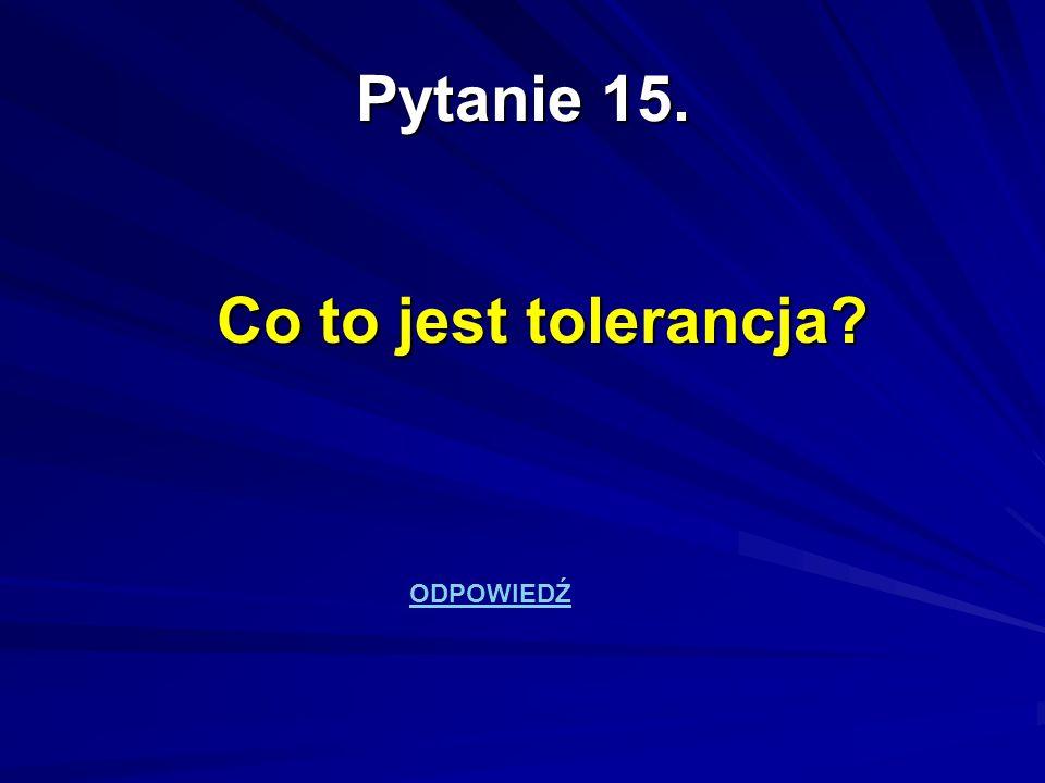 Pytanie 15. Co to jest tolerancja ODPOWIEDŹ