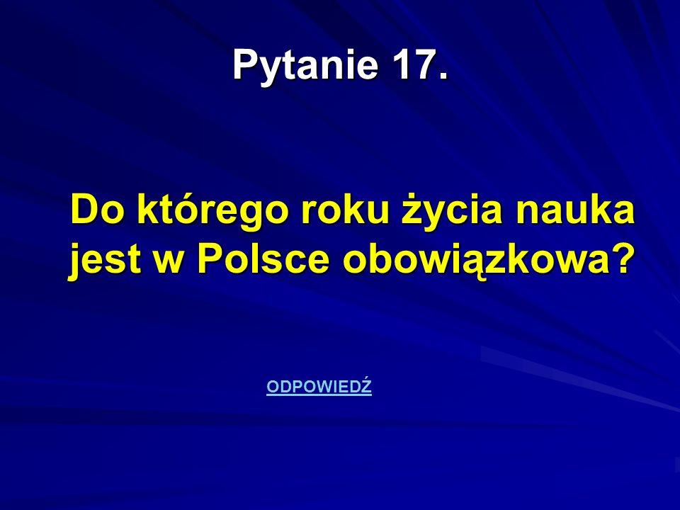 Do którego roku życia nauka jest w Polsce obowiązkowa