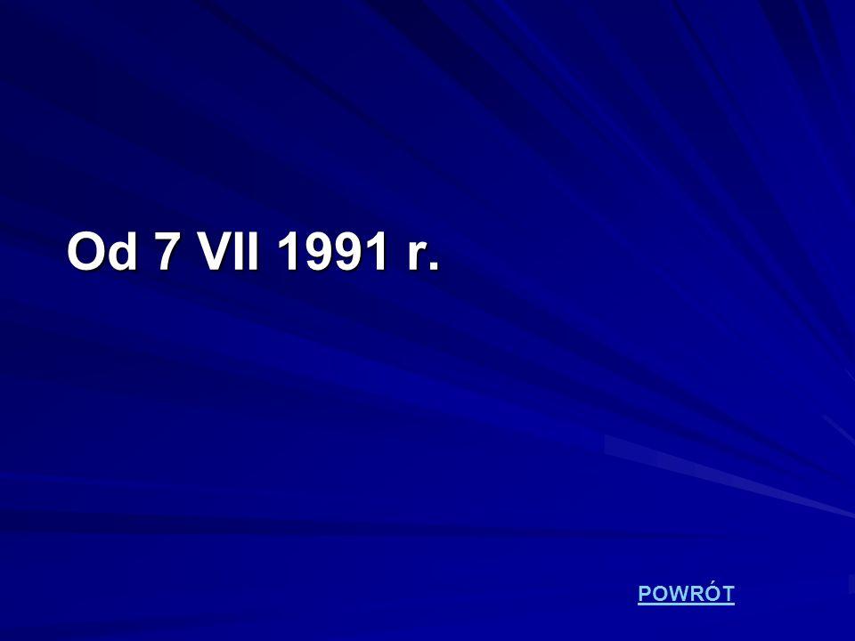 Od 7 VII 1991 r. POWRÓT