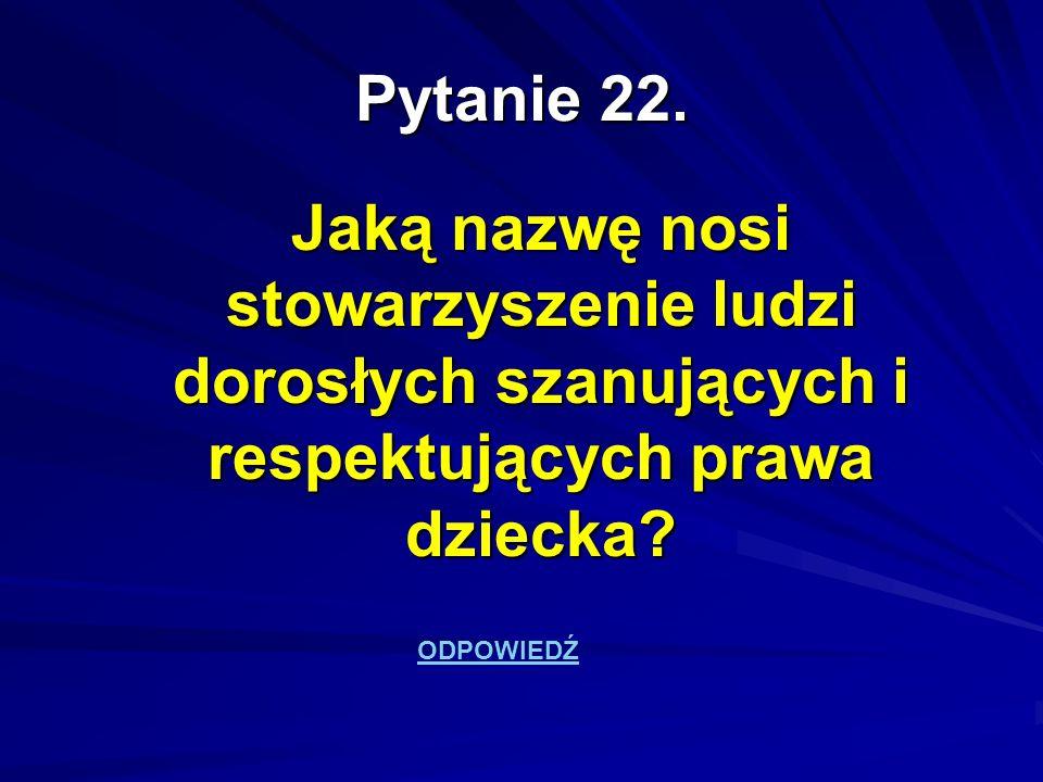 Pytanie 22. Jaką nazwę nosi stowarzyszenie ludzi dorosłych szanujących i respektujących prawa dziecka