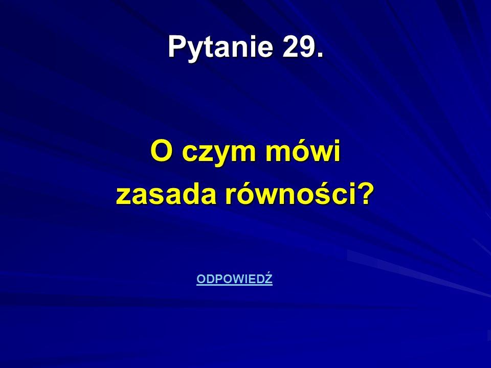 Pytanie 29. O czym mówi zasada równości
