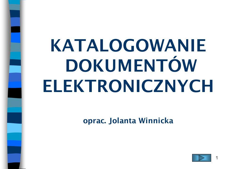 KATALOGOWANIE DOKUMENTÓW ELEKTRONICZNYCH oprac. Jolanta Winnicka