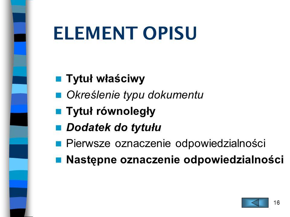 ELEMENT OPISU Tytuł właściwy Określenie typu dokumentu