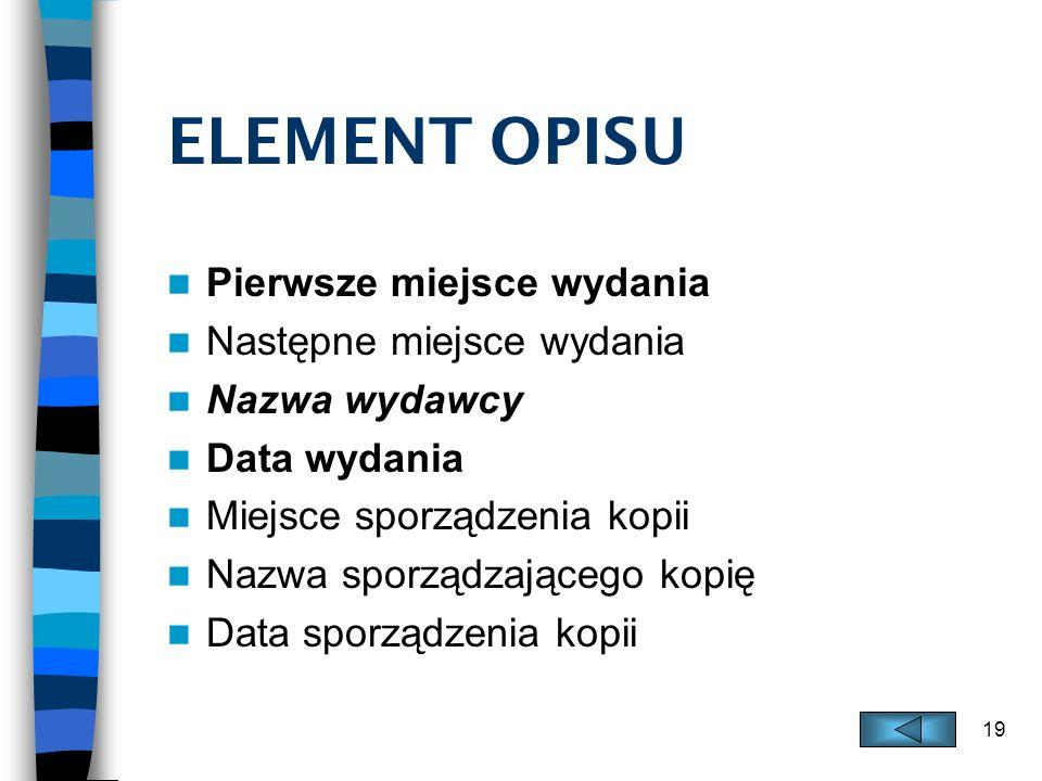ELEMENT OPISU Pierwsze miejsce wydania Następne miejsce wydania