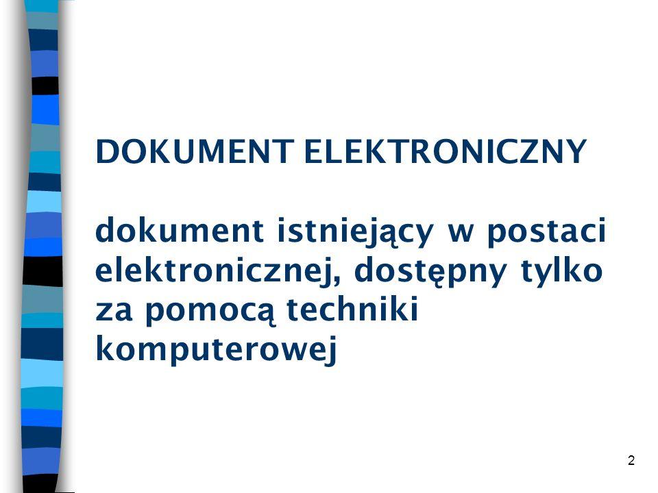 DOKUMENT ELEKTRONICZNY dokument istniejący w postaci elektronicznej, dostępny tylko za pomocą techniki komputerowej