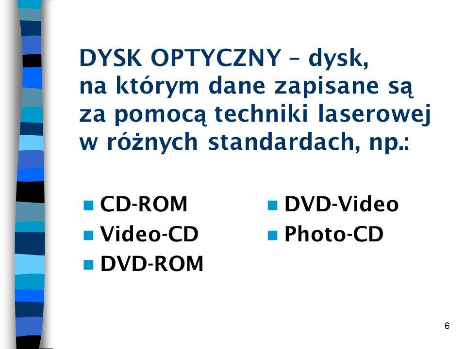 DYSK OPTYCZNY – dysk, na którym dane zapisane są za pomocą techniki laserowej w różnych standardach, np.: