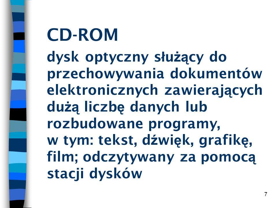CD-ROM dysk optyczny służący do przechowywania dokumentów elektronicznych zawierających dużą liczbę danych lub rozbudowane programy, w tym: tekst, dźwięk, grafikę, film; odczytywany za pomocą stacji dysków