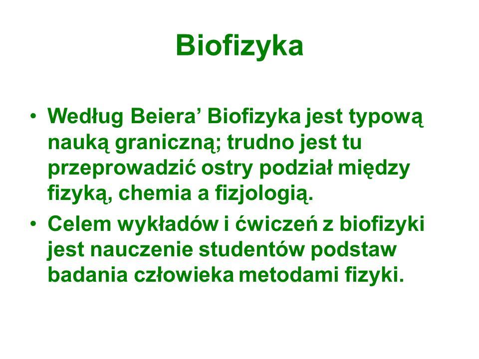 BiofizykaWedług Beiera' Biofizyka jest typową nauką graniczną; trudno jest tu przeprowadzić ostry podział między fizyką, chemia a fizjologią.