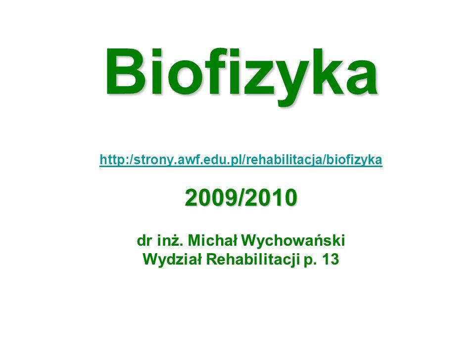 Biofizyka 2009/2010 dr inż. Michał Wychowański
