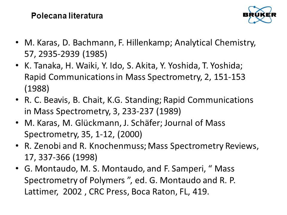 Polecana literatura M. Karas, D. Bachmann, F. Hillenkamp; Analytical Chemistry, 57, 2935-2939 (1985)